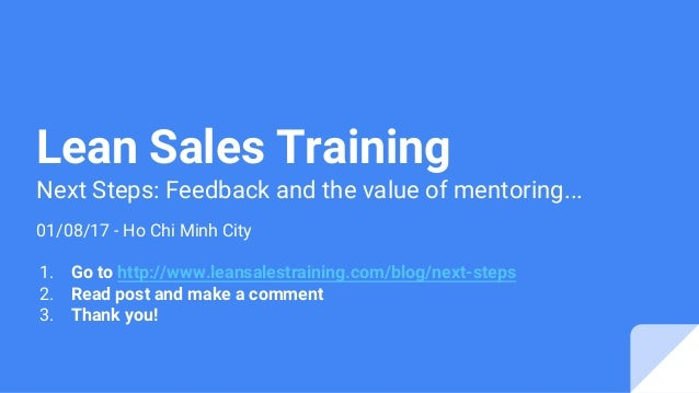 Lean Sales Training Next Steps: Feedback and the value of mentoring... 01/08/17 - Ho Chi Minh City 1. Go to http://www.lea...