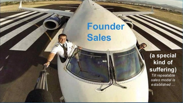 Founder Sales (a special kind of suffering) Till repeatable sales model is established ...