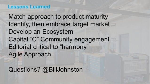 """Lessons Learned  Match approach to product maturity  Identify, then embrace target market  Develop an Ecosystem  Capital """"..."""