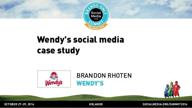 Wendy's social media  case study  BRANDON RHOTEN  WENDY'S  OCTOBER 2729, 2014 ORLANDO SOCIALMEDIA.ORG/SUMMIT2014