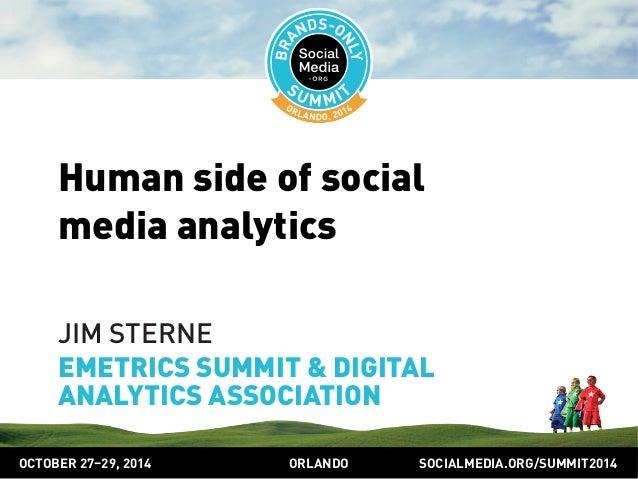 Human side of social  media analytics  JIM STERNE  EMETRICS SUMMIT & DIGITAL  ANALYTICS ASSOCIATION  OCTOBER 2729, 2014 OR...