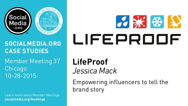 LifeProof Jessica Mack Empowering influencers to tell the brand story Learn more about Member Meetings socialmedia.org/mee...