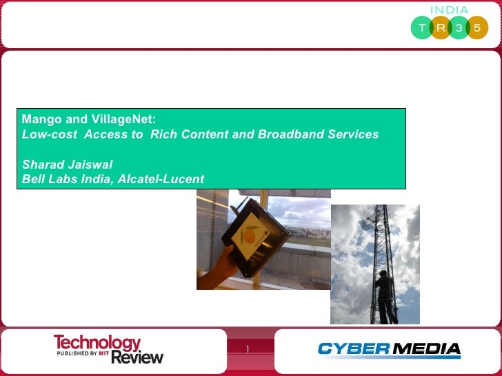 Mango and VillageNet:  Low-cost  Access to  Rich Content and Broadband Services Sharad Jaiswal Bell Labs India, Alcatel-Lu...