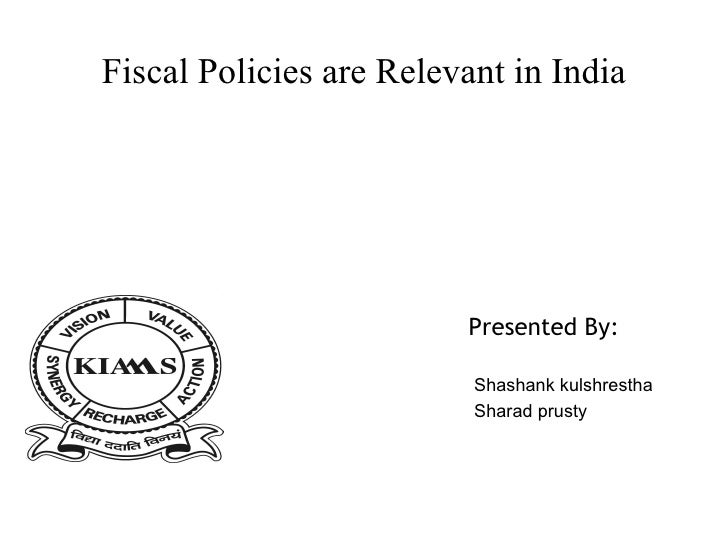 Fiscal Policies are Relevant in India Presented By: Shashank kulshrestha Sharad prusty
