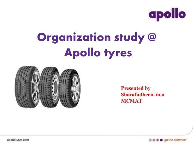 Organization study @ Apollo tyres Presented by Sharafudheen. m.u MCMAT