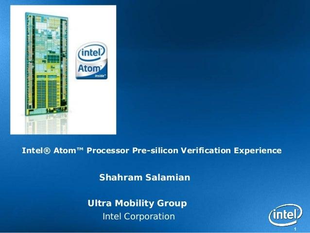 1Shahram SalamianUltra Mobility GroupIntel CorporationIntel® Atom™ Processor Pre-silicon Verification Experience