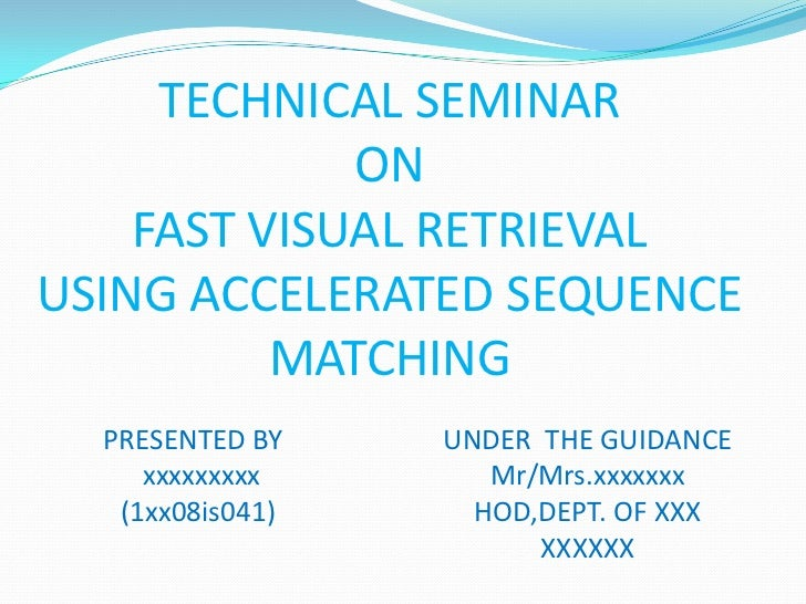 TECHNICAL SEMINAR             ON    FAST VISUAL RETRIEVALUSING ACCELERATED SEQUENCE          MATCHING  PRESENTED BY    UND...