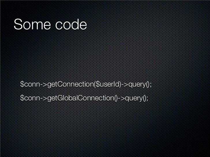Some code   $conn->getConnection($userId)->query(); $conn->getGlobalConnection()->query();
