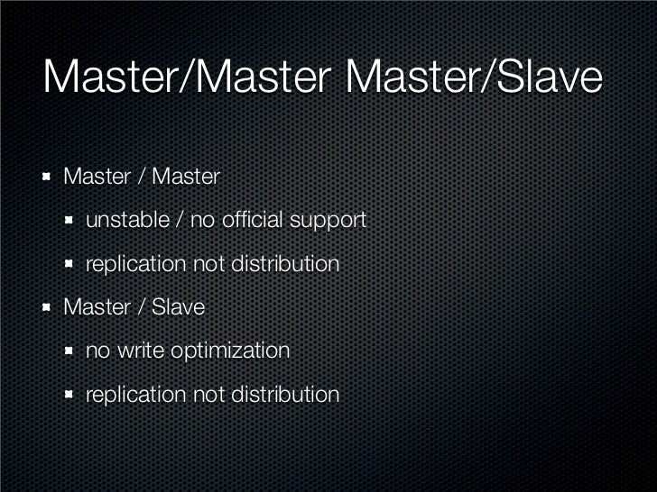 Master/Master Master/Slave Master / Master   unstable / no official support   replication not distribution Master / Slave  ...