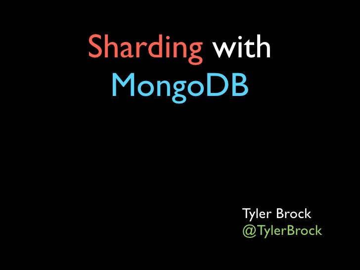Sharding with MongoDB          Tyler Brock          @TylerBrock