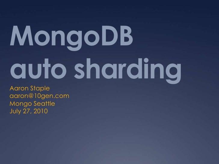 MongoDBauto sharding<br />Aaron Staple<br />aaron@10gen.com<br />Mongo Seattle<br />July 27, 2010<br />