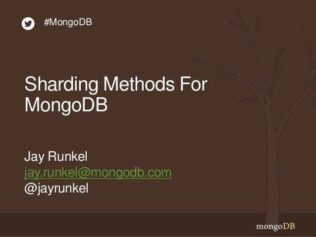 Sharding Methods For MongoDB Jay Runkel jay.runkel@mongodb.com @jayrunkel #MongoDB