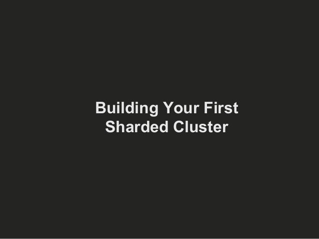 Building Your First  Sharded Cluster