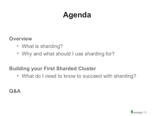 2  Agenda  Overview  • What is sharding?  • Why and what should I use sharding for?  Building your First Sharded Cluster  ...