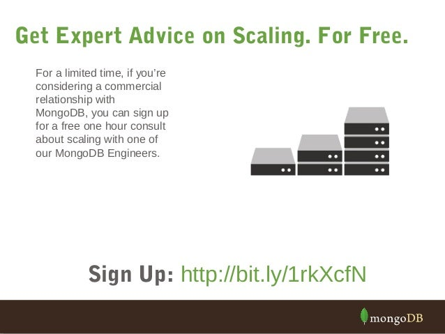 Get Expert Advice on Scaling. For Free.  For a limited time, if you're  considering a commercial  relationship with  Mongo...