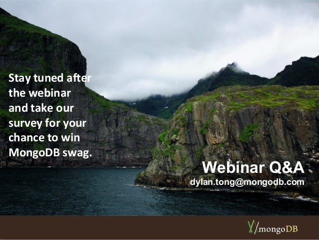 Webinar Q&A  dylan.tong@mongodb.com  Stay tuned after  the webinar  and take our  survey for your  chance to win  MongoDB ...