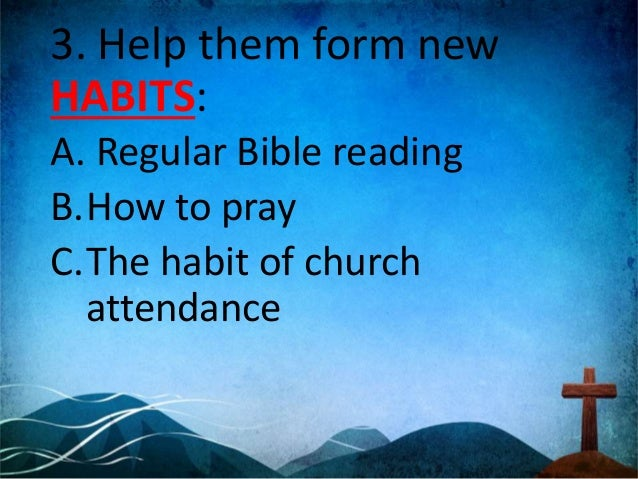 New HABITS: D. Financial support of the Church E. Commitment to a Small Group F. Being a Witness G. Enjoying Fellowship wi...