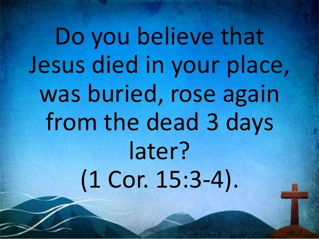 Do you trust in what Jesus did for you alone for your SALVATION? (Acts 20:21).