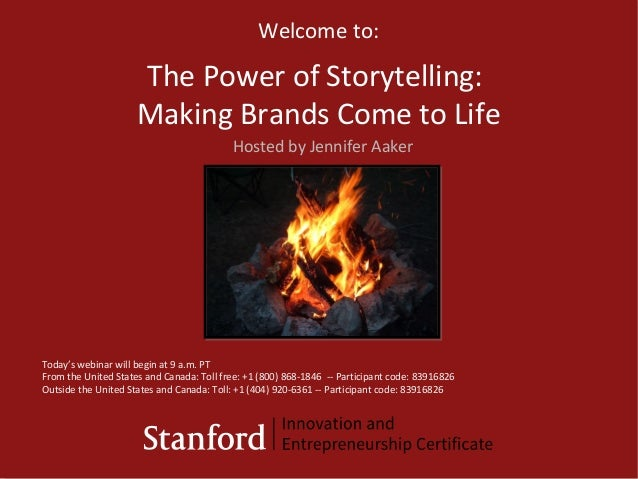 The Power of Storytelling: Making Brands Come to Life Welcome to: Today's webinar will begin at 9 a.m. PT From the United ...