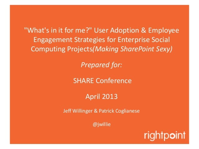 """""""Whats in it for me?"""" User Adoption & EmployeeEngagement Strategies for Enterprise SocialComputing Projects(Making SharePo..."""