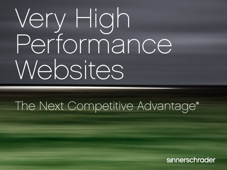 Very High Performance Websites The Next Competitive Advantage*                                      Slide