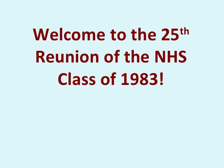 Welcome to the 25 th  Reunion of the NHS Class of 1983!