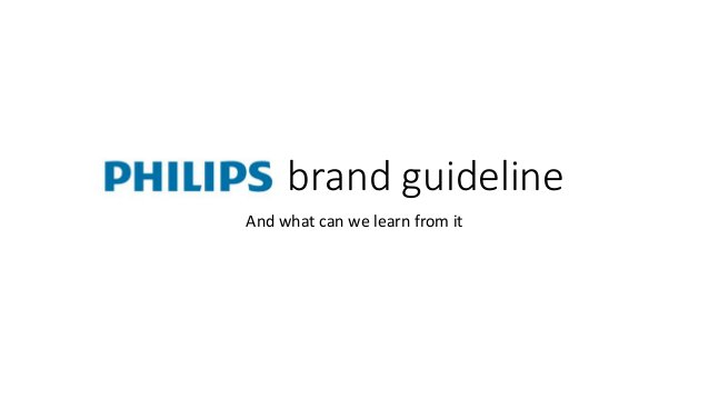 PHILIPS brand guideline And what can we learn from it