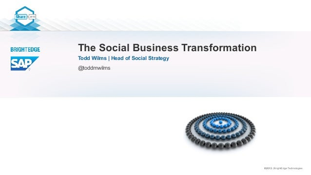©2013   BrightEdge Technologies The Social Business Transformation Todd Wilms   Head of Social Strategy @toddmwilms