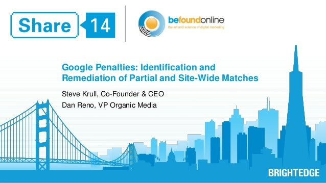 1  Google Penalties: Identification and  Remediation of Partial and Site-Wide Matches  Steve Krull, Co-Founder & CEO  Dan ...
