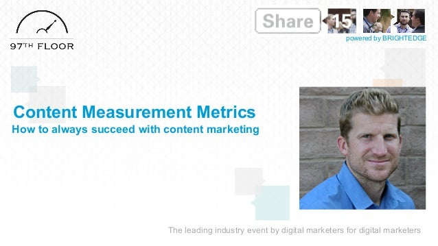 The leading industry event by digital marketers for digital marketers powered by BRIGHTEDGE Content Measurement Metrics Ho...