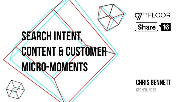 Search Intent, Content & Customer Micro-Moments Chris bennett CEO/Founder