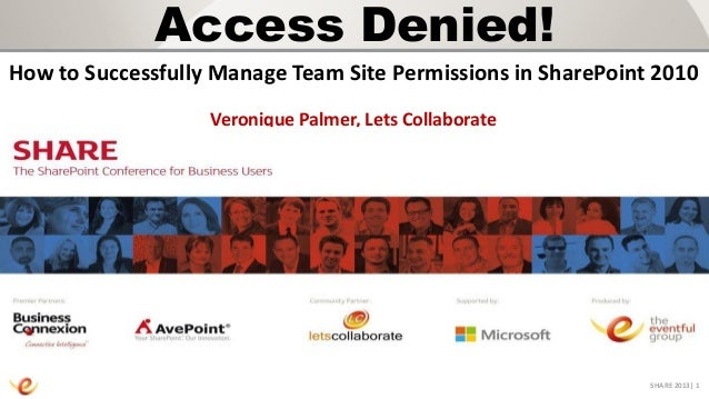 Access Denied!How to Successfully Manage Team Site Permissions in SharePoint 2010                   Veronique Palmer, Lets...
