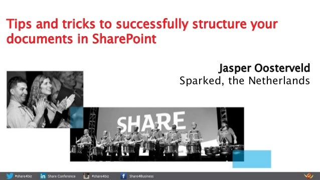 Jasper Oosterveld Sparked, the Netherlands Tips and tricks to successfully structure your documents in SharePoint