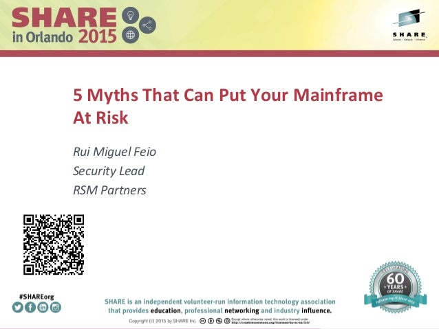 5  Myths  That  Can  Put  Your  Mainframe   At  Risk   Rui  Miguel  Feio   Security  Lead   RS...