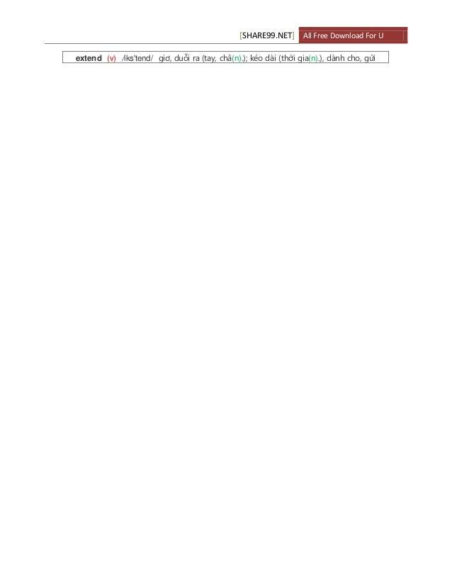 [SHARE99.NET] All Free Download For U extend (v) /iks'tend/ giơ, duỗi ra (tay, châ(n).); kéo dài (thời gia(n).), dành cho,...