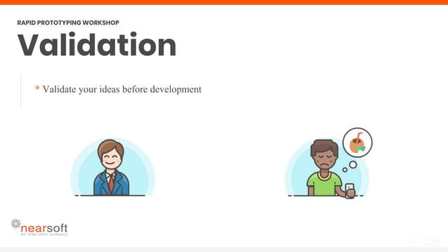 * Validate your ideas before development Validation RAPID PROTOTYPING WORKSHOP