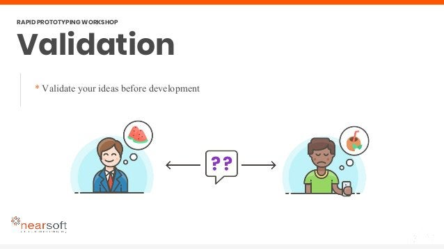 Validation RAPID PROTOTYPING WORKSHOP * Validate your ideas before development