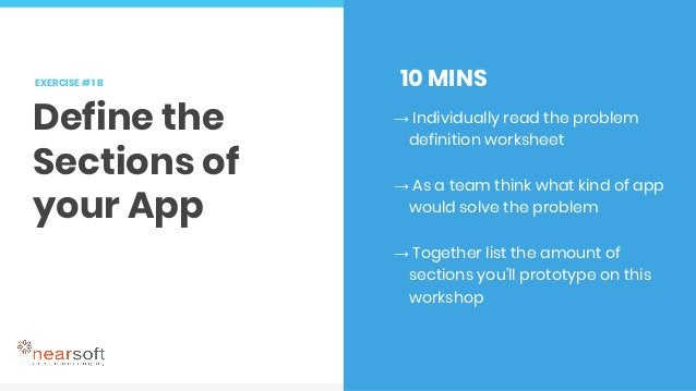 EXERCISE # 1 B Define the Sections of your App → Individually read the problem definition worksheet → As a team think what...