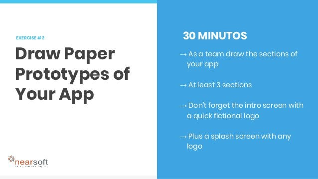 EXERCISE # 2 Draw Paper Prototypes of Your App 30 MINUTOS → As a team draw the sections of your app → At least 3 sections ...