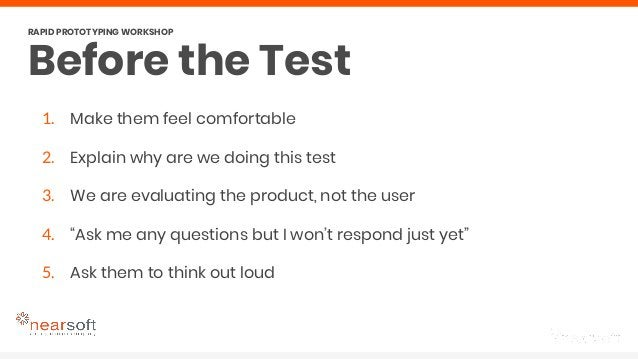 Before the Test RAPID PROTOTYPING WORKSHOP 1. Make them feel comfortable 2. Explain why are we doing this test 3. We are e...