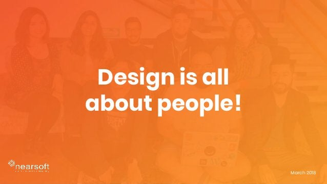 Design is all about people! March 2018