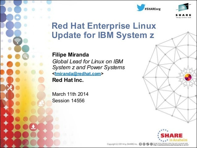 Red Hat Enterprise Linux Update for IBM System z Filipe Miranda Global Lead for Linux on IBM System z and Power Systems <f...