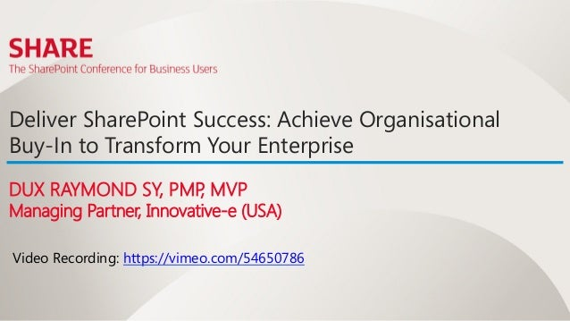 Deliver SharePoint Success: Achieve OrganisationalBuy-In to Transform Your EnterpriseDUX RAYMOND SY, PMP MVP              ...