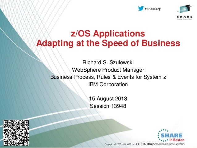 z/OS Applications Adapting at the Speed of Business Richard S. Szulewski WebSphere Product Manager Business Process, Rules...