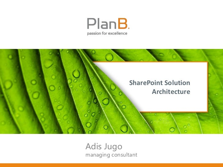 SharePoint Solution                      ArchitectureAdis Jugomanaging consultant