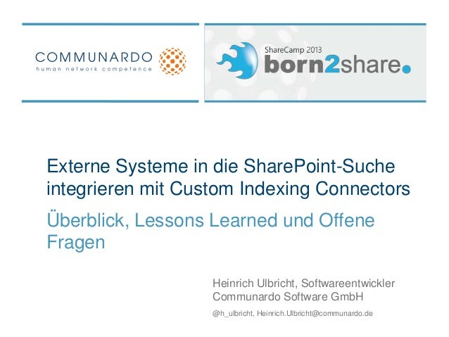 Externe Systeme in die SharePoint-Sucheintegrieren mit Custom Indexing ConnectorsÜberblick, Lessons Learned und OffeneFrag...