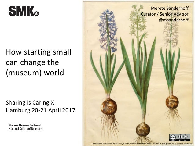 How starting small can change the (museum) world Sharing is Caring X Hamburg 20-21 April 2017 Johannes Simon Holzbecker, H...