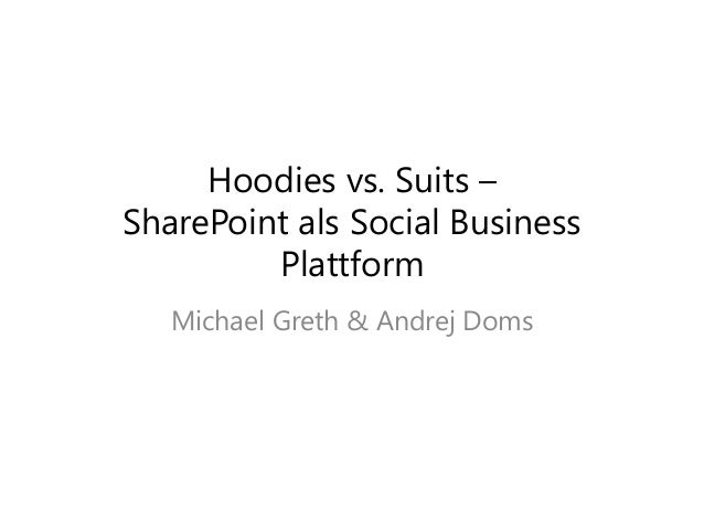 Hoodies vs. Suits –SharePoint als Social BusinessPlattformMichael Greth & Andrej Doms
