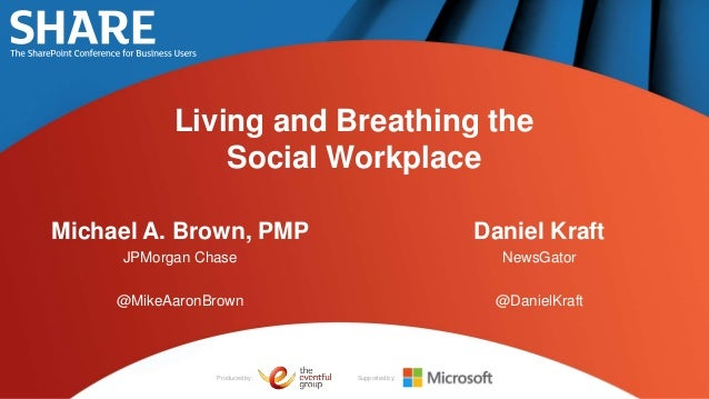 Living and Breathing the               Social WorkplaceMichael A. Brown, PMP                          Daniel Kraft     JPM...