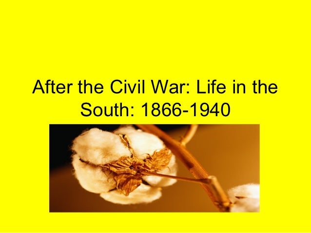 After the Civil War: Life in the      South: 1866-1940